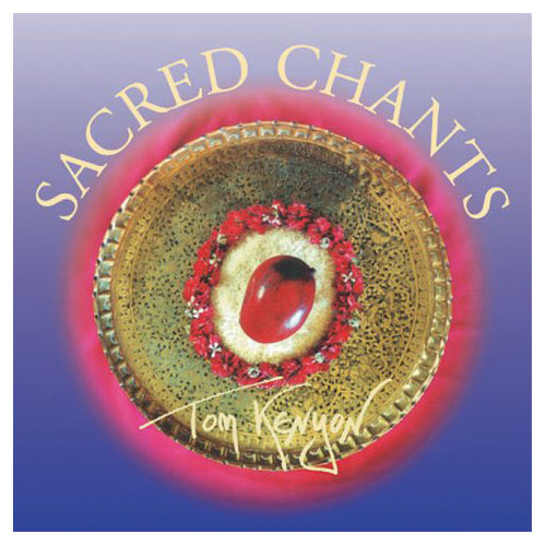 Sacred Chants / Tom Kenyon