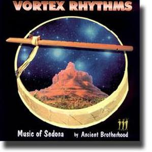 Vortex Rhythms : Music of Sedona / Ancient Brotherhood