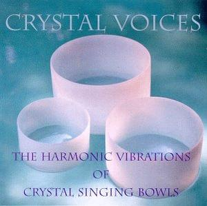 Crystal Voices : The Harmonic Vibration of Crystal  Singing Bowls / Crystal Voices, Deborah Van Dyke