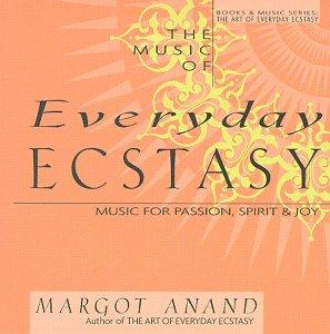 The Music of Everyday Ecstasy / Margot Anand