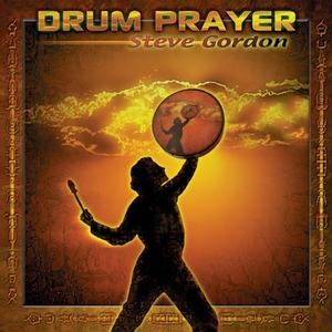 Drum Prayer / Steve Gordon